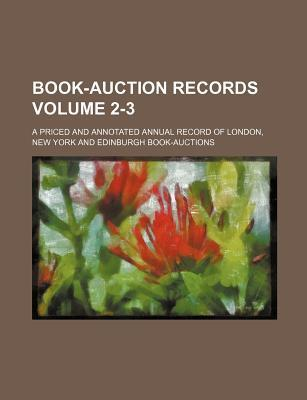 Book-Auction Records; A Priced and Annotated Annual Record of London, New York and Edinburgh Book-Auctions Volume 2-3