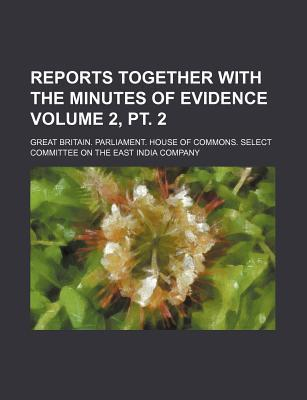 Reports Together with the Minutes of Evidence Volume 2, PT. 2