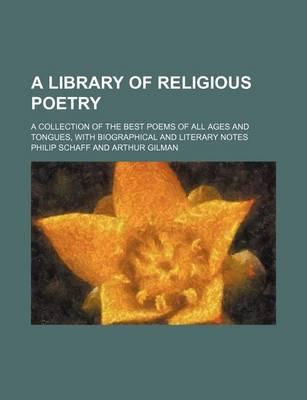 A Library of Religious Poetry; A Collection of the Best Poems of All Ages and Tongues, with Biographical and Literary Notes