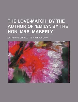 The Love-Match, by the Author of 'Emily'. by the Hon. Mrs. Maberly