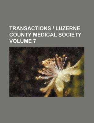 Transactions - Luzerne County Medical Society Volume 7