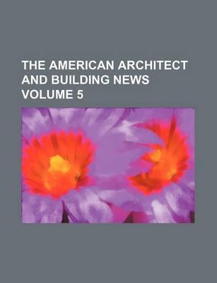 The American Architect and Building News Volume 5