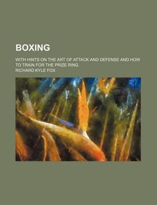 Boxing; With Hints on the Art of Attack and Defense and How to Train for the Prize Ring