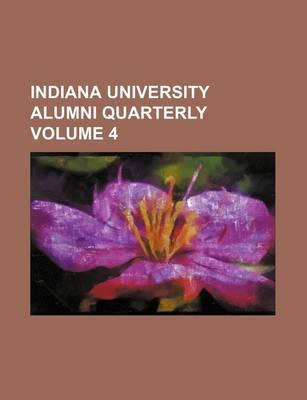Indiana University Alumni Quarterly Volume 4