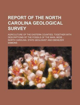 Report of the North Carolina Geological Survey; Agriculture of the Eastern Counties Together with Descriptions of the Fossils of the Marl Beds