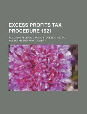 Excess Profits Tax Procedure 1921; Including Federal Capital Stock (Excise) Tax