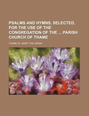 Psalms and Hymns, Selected, for the Use of the Congregation of the Parish Church of Thame