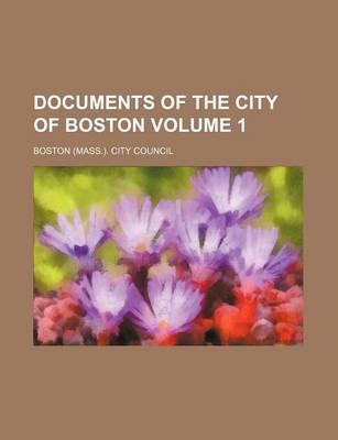Documents of the City of Boston Volume 1