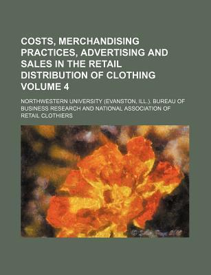 Costs, Merchandising Practices, Advertising and Sales in the Retail Distribution of Clothing Volume 4