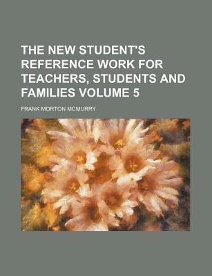The New Student's Reference Work for Teachers, Students and Families Volume 5