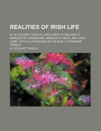 Realities of Irish Life; By W. Steuart Trench, Land Agent in Ireland to Marquis of Lansdowne, Marquis of Bath, and Lord Digby. with Illustrations by H