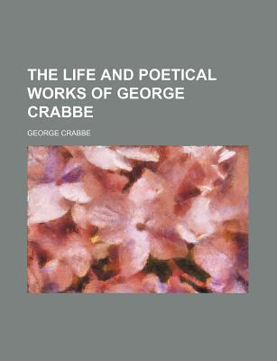 The Life and Poetical Works of George Crabbe