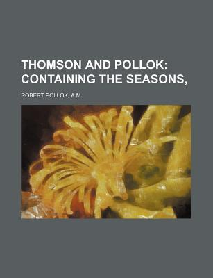 Thomson and Pollok; Containing the Seasons,