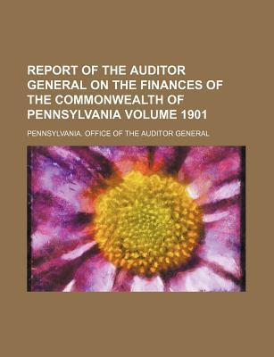 Report of the Auditor General on the Finances of the Commonwealth of Pennsylvania Volume 1901