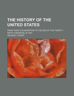 The History of the United States; From Their Colonization to the End of the Twenty-Sixth Congress, in 1841