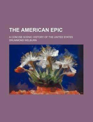 The American Epic; A Concise Scenic History of the United States