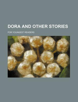 Dora and Other Stories; For Youngest Readers