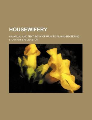Housewifery; A Manual and Text Book of Practical Housekeeping