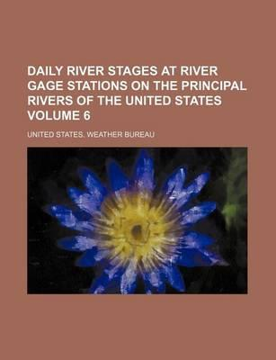 Daily River Stages at River Gage Stations on the Principal Rivers of the United States Volume 6
