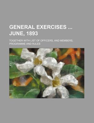 General Exercises June, 1893; Together with List of Officers, and Members, Programme and Rules