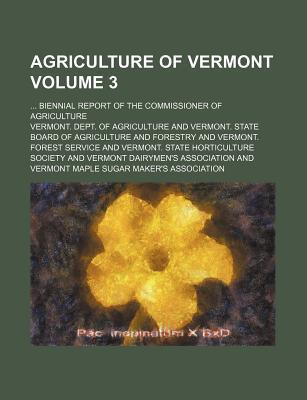 Agriculture of Vermont; Biennial Report of the Commissioner of Agriculture Volume 3