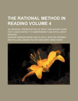 The Rational Method in Reading; An Original Presentation of Sight and Sound Work That Leads Rapidly to Independent and Intelligent Reading Volume 4