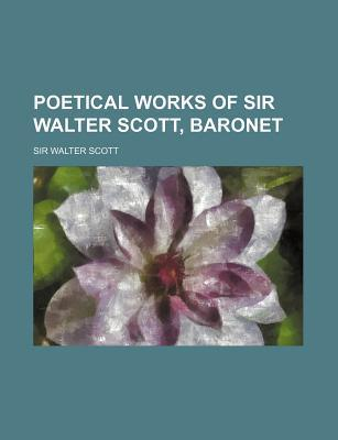 Poetical Works of Sir Walter Scott, Baronet