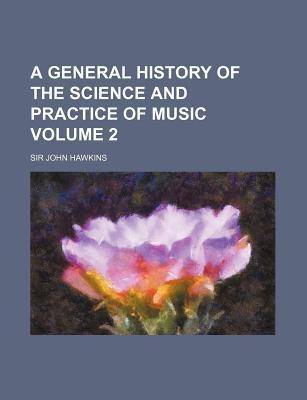 A General History of the Science and Practice of Music Volume 2