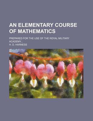 An Elementary Course of Mathematics; Prepared for the Use of the Royal Military Academy