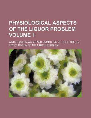 Physiological Aspects of the Liquor Problem Volume 1
