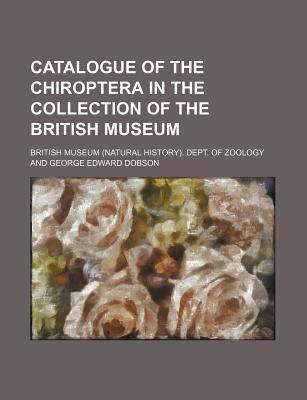 Catalogue of the Chiroptera in the Collection of the British Museum