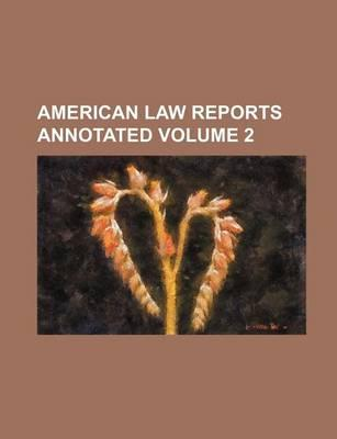 American Law Reports Annotated Volume 2