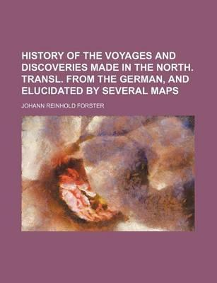 History of the Voyages and Discoveries Made in the North. Transl. from the German, and Elucidated by Several Maps