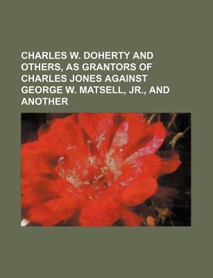 Charles W. Doherty and Others, as Grantors of Charles Jones Against George W. Matsell, Jr., and Another