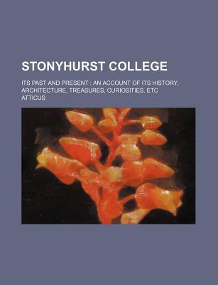 Stonyhurst College; Its Past and Present an Account of Its History, Architecture, Treasures, Curiosities, Etc