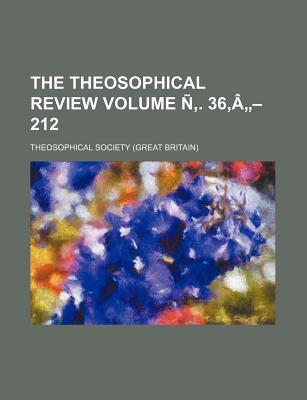 The Theosophical Review Volume N . 36, a - 212