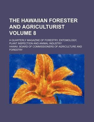 The Hawaiian Forester and Agriculturist; A Quarterly Magazine of Forestry, Entomology, Plant Inspection and Animal Industry Volume 8