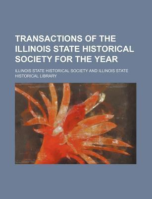 Transactions of the Illinois State Historical Society for the Year