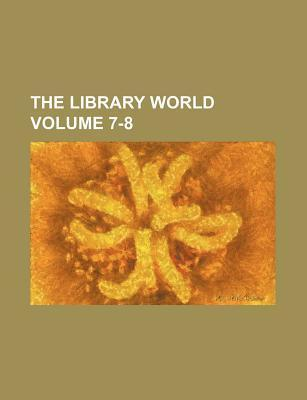 The Library World Volume 7-8