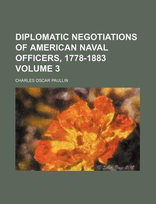 Diplomatic Negotiations of American Naval Officers, 1778-1883 Volume 3