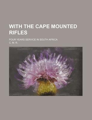 With the Cape Mounted Rifles; Four Years Service in South Africa