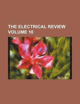 The Electrical Review Volume 10