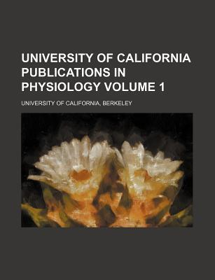 University of California Publications in Physiology Volume 1