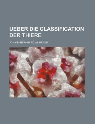 Ueber Die Classification Der Thiere