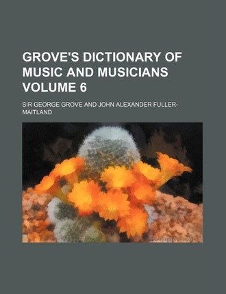 Grove's Dictionary of Music and Musicians Volume 6