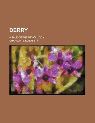 Derry; A Tale of the Revolution