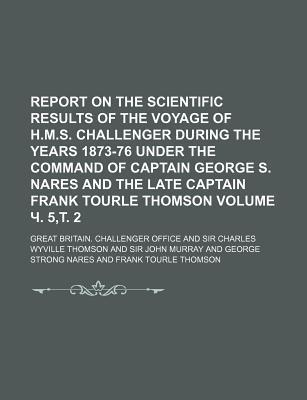Report on the Scientific Results of the Voyage of H.M.S. Challenger During the Years 1873-76 Under the Command of Captain George S. Nares and the Late Captain Frank Tourle Thomson Volume . 5, . 2