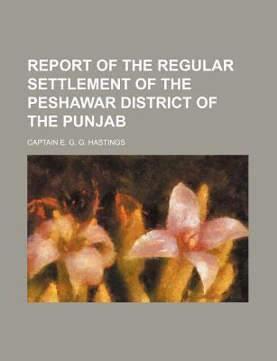 Report of the Regular Settlement of the Peshawar District of the Punjab