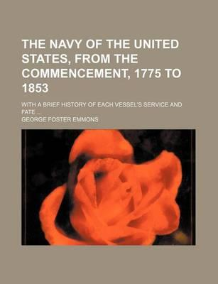 The Navy of the United States, from the Commencement, 1775 to 1853; With a Brief History of Each Vessel's Service and Fate