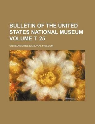 Bulletin of the United States National Museum Volume . 25